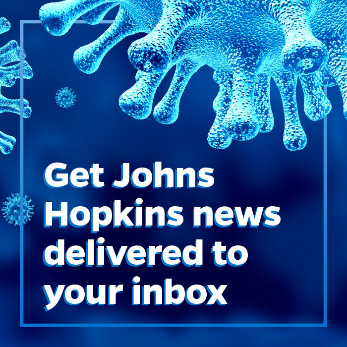 News from Johns Hopkins delivered to your inbox